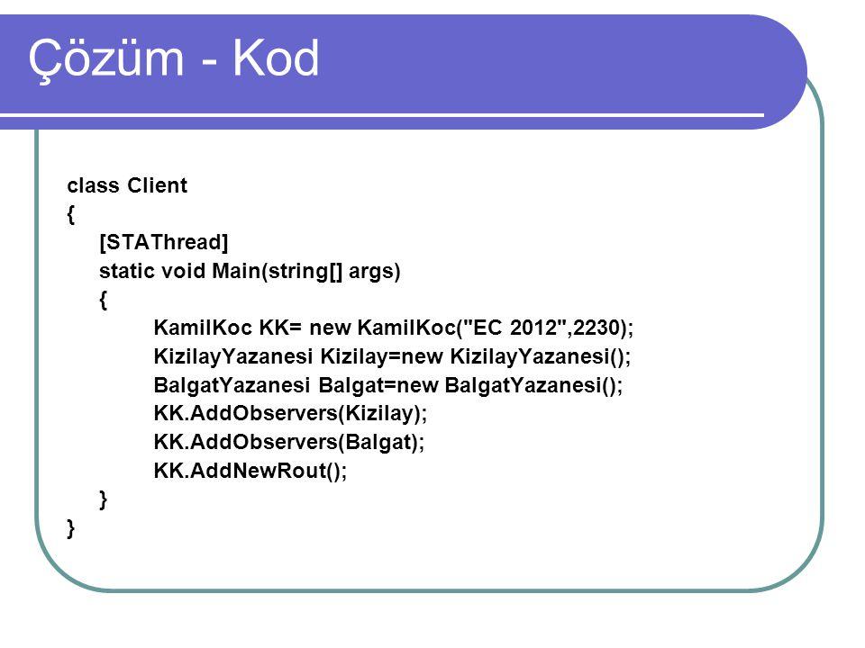 Çözüm - Kod class Client { [STAThread] static void Main(string[] args)